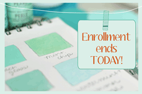 Enrollment ends today