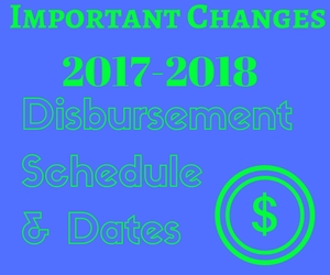 Important Changes to the 2017-2018 Disbursement Schedule and Dates